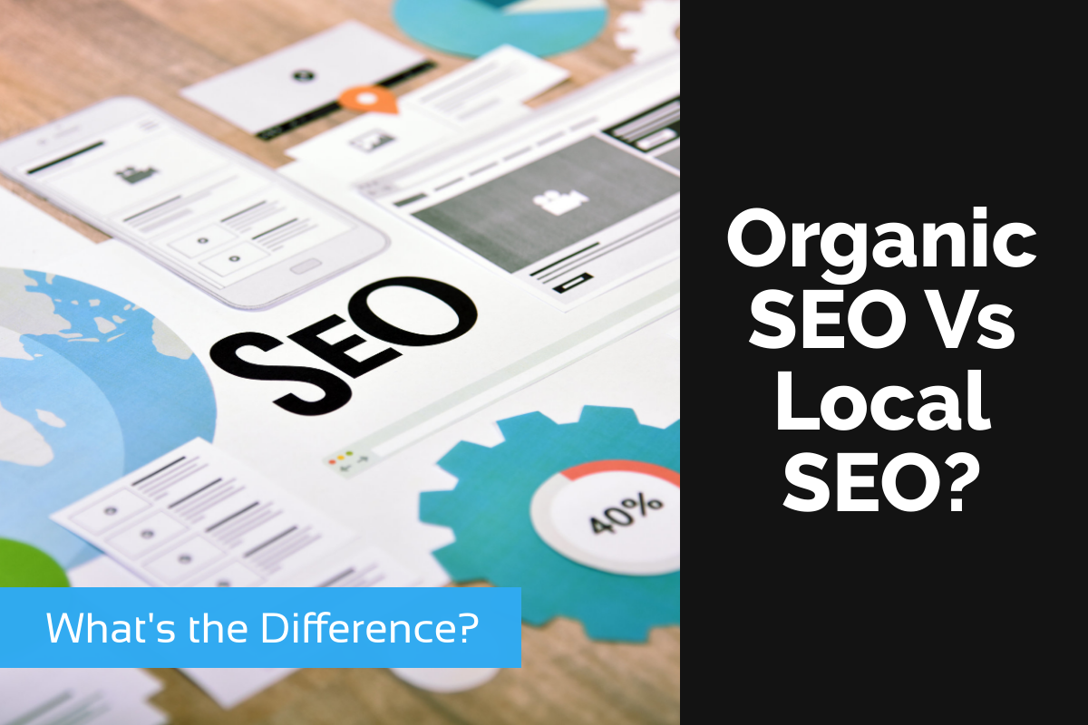 Organic SEO Vs Local SEO? - What's the Difference?